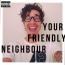 Your Friendly Neighbour